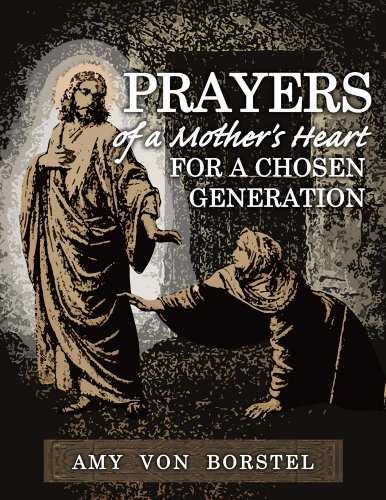 Bargain eBook Hunter: We Hunt for Free & Bargain eBooks So You Don't Have To! -- A HotZippy Website: Today's Readers for Tomorrow's Bestsellers! © -- Bargain eBook Hunter proudly presents: Prayers of a Mother's Heart: For a Chosen Generation by Amy von Borstel!