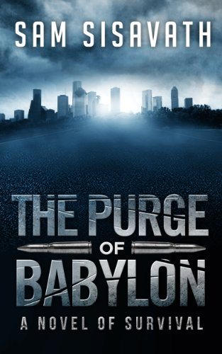 Bargain eBook Hunter: We Hunt for Free & Bargain eBooks So You Don't Have To! -- A HotZippy Website: Today's Readers for Tomorrow's Bestsellers! © -- Bargain eBook Hunter proudly presents: The Purge of Babylon: A Novel of Survival (Book 1) by Sam Sisavath!