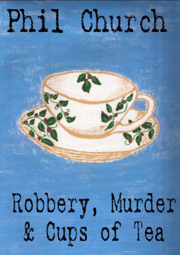 Bargain eBook Hunter: We Hunt for Free & Bargain eBooks So You Don't Have To! -- A HotZippy Website: Today's Readers for Tomorrow's Bestsellers! © -- Bargain eBook Hunter proudly presents: Robbery, Murder and Cups of Tea: A Novella by Phil Church!