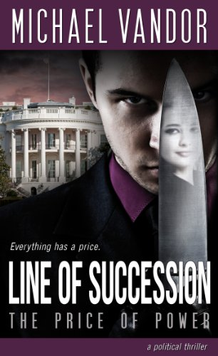 Bargain eBook Hunter: We Hunt for Free & Bargain eBooks So You Don't Have To! -- A HotZippy Website: Today's Readers for Tomorrow's Bestsellers! © -- Bargain eBook Hunter proudly presents: Line of Succession - The Price of Power: A Political Thriller by Michael Vandor!