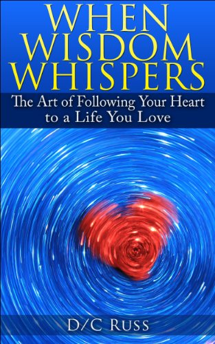 Bargain eBook Hunter: We Hunt for Free & Bargain eBooks So You Don't Have To! -- A HotZippy Website: Today's Readers for Tomorrow's Bestsellers! © -- Bargain eBook Hunter proudly presents: When Wisdom Whispers: The Art of Following Your Heart to a Life You Love (Personal Power Series) by D/C Russ!