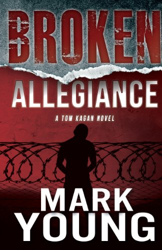 Bargain eBook Hunter: We Hunt for Free & Bargain eBooks So You Don't Have To! -- A HotZippy Website: Today's Readers for Tomorrow's Bestsellers! © -- Bargain eBook Hunter proudly presents: Broken Allegiance (A Tom Kagan Novel) by Mark Young!