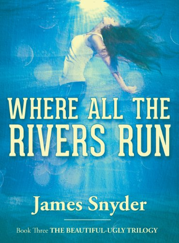Bargain eBook Hunter: We Hunt for Free & Bargain eBooks So You Don't Have To! -- A HotZippy Website: Today's Readers for Tomorrow's Bestsellers! © -- Bargain eBook Hunter proudly presents: Where All the Rivers Run (The Beautiful-Ugly Trilogy) by James Snyder!