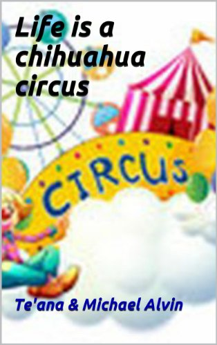 Bargain eBook Hunter: We Hunt for Free & Bargain eBooks So You Don't Have To! -- A HotZippy Website: Today's Readers for Tomorrow's Bestsellers! © -- Bargain eBook Hunter proudly presents: Life is a chihuahua circus by Teana Alvin!