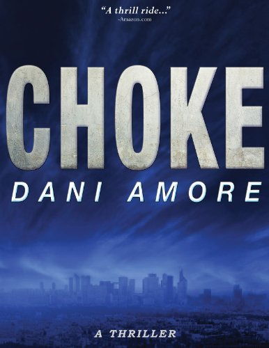 Bargain eBook Hunter: We Hunt for Free & Bargain eBooks So You Don't Have To! -- A HotZippy Website: Today's Readers for Tomorrow's Bestsellers! © -- Bargain eBook Hunter proudly presents: Choke: A Thriller by Dani Amore!