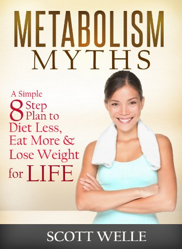 Bargain eBook Hunter: We Hunt for Free & Bargain eBooks So You Don't Have To! -- A HotZippy Website: Today's Readers for Tomorrow's Bestsellers! © -- Bargain eBook Hunter proudly presents: Metabolism Myths: A Simple 8 Step Plan to Diet Less, Eat More & Lose Weight for LIFE (Create LEAN Series) by Scott Welle!