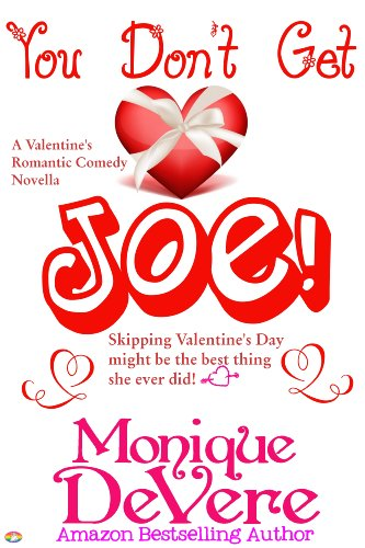 Bargain eBook Hunter: We Hunt for Free & Bargain eBooks So You Don't Have To! -- A HotZippy Website: Today's Readers for Tomorrow's Bestsellers! © -- Bargain eBook Hunter proudly presents: You Don't Get Joe! (Romantic Comedy) by Monique DeVere!