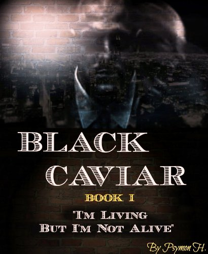 Bargain eBook Hunter: We Hunt for Free & Bargain eBooks So You Don't Have To! -- A HotZippy Website: Today's Readers for Tomorrow's Bestsellers! © -- Bargain eBook Hunter proudly presents: I'm Living But I'm Not Alive: Book One In The Black Caviar Thriller eBook Series by Psymon H.!