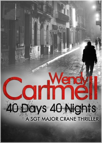 Bargain eBook Hunter: We Hunt for Free & Bargain eBooks So You Don't Have To! -- A HotZippy Website: Today's Readers for Tomorrow's Bestsellers! © -- Bargain eBook Hunter proudly presents: 40 Days 40 Nights: A Sgt Major Crane Novel by Wendy Cartmell!