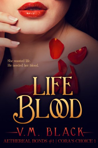 Bargain eBook Hunter: We Hunt for Free & Bargain eBooks So You Don't Have To! -- A HotZippy Website: Today's Readers for Tomorrow's Bestsellers! © -- Bargain eBook Hunter proudly presents: Life Blood: Cora's Choice 1 (Aethereal Bonds) by V. M. Black!