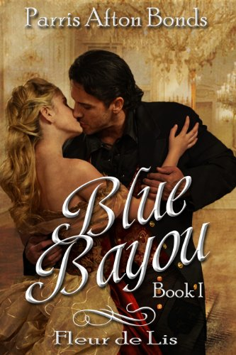 Bargain eBook Hunter: We Hunt for Free & Bargain eBooks So You Don't Have To! -- A HotZippy Website: Today's Readers for Tomorrow's Bestsellers! © -- Bargain eBook Hunter proudly presents: BLUE BAYOU ~ Book I  (historical): Fleur de Lis by Parris Afton Bonds!