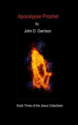 Bargain eBook Hunter: We Hunt for Free & Bargain eBooks So You Don't Have To! -- A HotZippy Website: Today's Readers for Tomorrow's Bestsellers! © -- Bargain eBook Hunter proudly presents: Apocalypse Prophet (The Jesus Catechism) by John  D. Garrison!