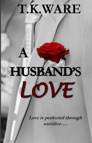 Bargain eBook Hunter: We Hunt for Free & Bargain eBooks So You Don't Have To! -- A HotZippy Website: Today's Readers for Tomorrow's Bestsellers! © -- Bargain eBook Hunter proudly presents: A HUSBAND'S LOVE by T.K. Ware!
