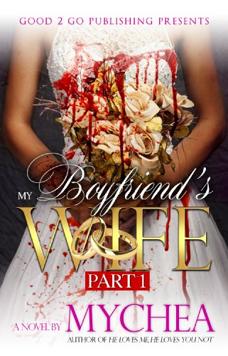 Bargain eBook Hunter: We Hunt for Free & Bargain eBooks So You Don't Have To! -- A HotZippy Website: Today's Readers for Tomorrow's Bestsellers! © -- Bargain eBook Hunter proudly presents: My Boyfriend's Wife PT 1 by Mychea!