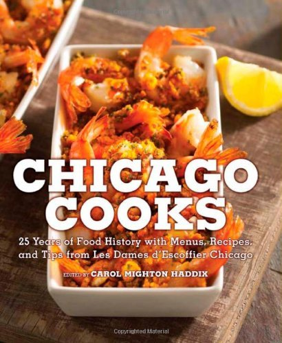 Bargain eBook Hunter: We Hunt for Free & Bargain eBooks So You Don't Have To! -- A HotZippy Website: Today's Readers for Tomorrow's Bestsellers! © -- Bargain eBook Hunter proudly presents: Chicago Cooks: 25 Years of Chicago Culinary History and Great Recipes from Les Dames d'Escoffier by Carol Mighton Haddix!