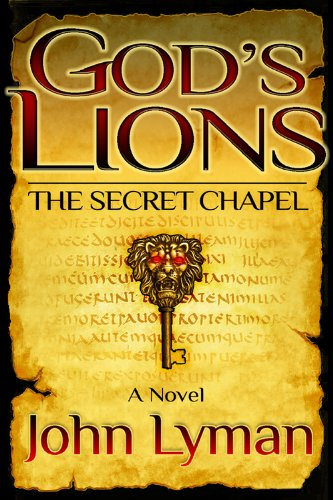 Bargain eBook Hunter: We Hunt for Free & Bargain eBooks So You Don't Have To! -- A HotZippy Website: Today's Readers for Tomorrow's Bestsellers! © -- Bargain eBook Hunter proudly presents: God's Lions: The Secret Chapel by John Lyman!
