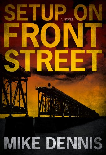 Bargain eBook Hunter: We Hunt for Free & Bargain eBooks So You Don't Have To! -- A HotZippy Website: Today's Readers for Tomorrow's Bestsellers! © -- Bargain eBook Hunter proudly presents: SETUP ON FRONT STREET (Key West Nocturnes Series) by Mike Dennis!