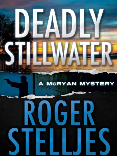Bargain eBook Hunter: We Hunt for Free & Bargain eBooks So You Don't Have To! -- A HotZippy Website: Today's Readers for Tomorrow's Bestsellers! © -- Bargain eBook Hunter proudly presents: Deadly Stillwater (McRyan Mystery Series) by Roger Stelljes!