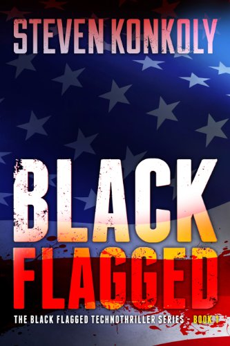 Bargain eBook Hunter: We Hunt for Free & Bargain eBooks So You Don't Have To! -- A HotZippy Website: Today's Readers for Tomorrow's Bestsellers! © -- Bargain eBook Hunter proudly presents: Black Flagged (The Black Flagged Technothriller Series) by Steven Konkoly!