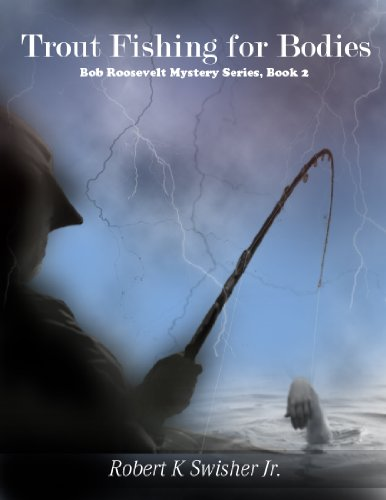Bargain eBook Hunter: We Hunt for Free & Bargain eBooks So You Don't Have To! -- A HotZippy Website: Today's Readers for Tomorrow's Bestsellers! © -- Bargain eBook Hunter proudly presents: Trout Fishing For Bodies (Book 2) (Bob Roosevelt Mystery Series 1 Book 2) by Robert Swisher!