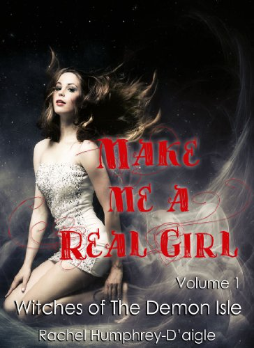 Bargain eBook Hunter: We Hunt for Free & Bargain eBooks So You Don't Have To! -- A HotZippy Website: Today's Readers for Tomorrow's Bestsellers! © -- Bargain eBook Hunter proudly presents: Make Me a Real Girl (Witches of The Demon Isle) by Rachel Humphrey - D%27aigle!