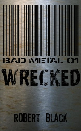 Bargain eBook Hunter: We Hunt for Free & Bargain eBooks So You Don't Have To! -- A HotZippy Website: Today's Readers for Tomorrow's Bestsellers! © -- Bargain eBook Hunter proudly presents: Bad Metal 01: Wrecked by Robert Black!