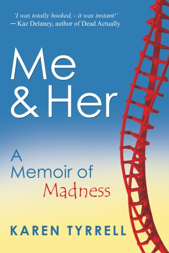 Bargain eBook Hunter: We Hunt for Free & Bargain eBooks So You Don't Have To! -- A HotZippy Website: Today's Readers for Tomorrow's Bestsellers! © -- Bargain eBook Hunter proudly presents: Me and Her: A Memoir Of Madness (Me & Her) by Karen Tyrrell!