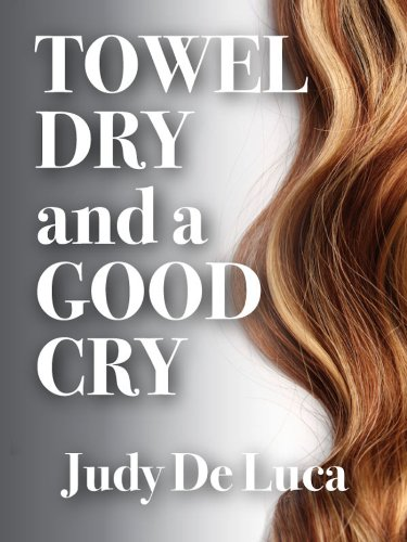 Bargain eBook Hunter: We Hunt for Free & Bargain eBooks So You Don't Have To! -- A HotZippy Website: Today's Readers for Tomorrow's Bestsellers! © -- Bargain eBook Hunter proudly presents: Towel Dry and a Good Cry by Judy De Luca!