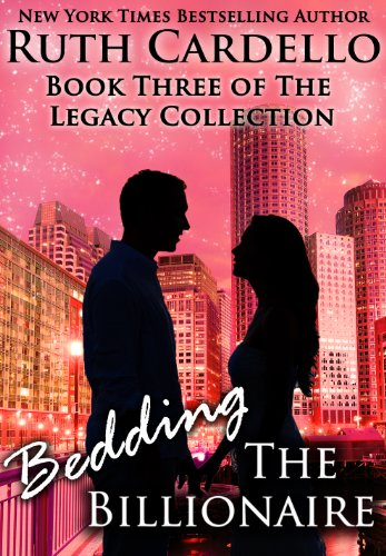 Bargain eBook Hunter: We Hunt for Free & Bargain eBooks So You Don't Have To! -- A HotZippy Website: Today's Readers for Tomorrow's Bestsellers! © -- Bargain eBook Hunter proudly presents: Bedding the Billionaire (Book 3) (Legacy Collection) by Ruth Cardello!