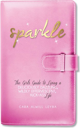 Bargain eBook Hunter: We Hunt for Free & Bargain eBooks So You Don't Have To! -- A HotZippy Website: Today's Readers for Tomorrow's Bestsellers! © -- Bargain eBook Hunter proudly presents: Sparkle: The Girl's Guide to Living a Deliciously Dazzling, Wildly Effervescent, Kick-Ass Life by Cara Alwill Leyba!