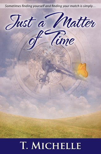 Bargain eBook Hunter: We Hunt for Free & Bargain eBooks So You Don't Have To! -- A HotZippy Website: Today's Readers for Tomorrow's Bestsellers! © -- Bargain eBook Hunter proudly presents: Just a Matter of Time: a Time Travel Romance by T. Michelle!