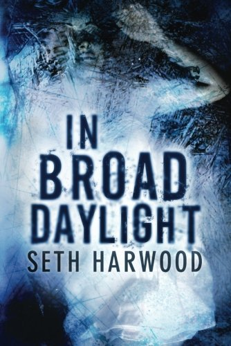 Bargain eBook Hunter: We Hunt for Free & Bargain eBooks So You Don't Have To! -- A HotZippy Website: Today's Readers for Tomorrow's Bestsellers! © -- Bargain eBook Hunter proudly presents: In Broad Daylight by Seth Harwood!
