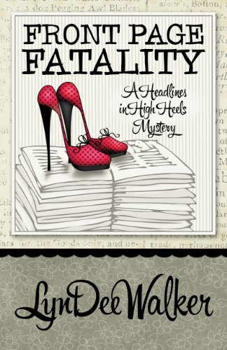 Bargain eBook Hunter: We Hunt for Free & Bargain eBooks So You Don't Have To! -- A HotZippy Website: Today's Readers for Tomorrow's Bestsellers! © -- Bargain eBook Hunter proudly presents: Front Page Fatality (A Headlines in High Heels Mystery) by LynDee Walker!
