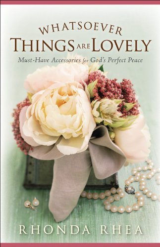 Bargain eBook Hunter: We Hunt for Free & Bargain eBooks So You Don't Have To! -- A HotZippy Website: Today's Readers for Tomorrow's Bestsellers! © -- Bargain eBook Hunter proudly presents: Whatsoever Things Are Lovely: Must-Have Accessories for God's Perfect Peace by Rhonda Rhea!