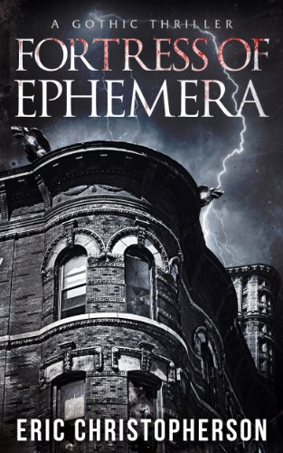 Bargain eBook Hunter: We Hunt for Free & Bargain eBooks So You Don't Have To! -- A HotZippy Website: Today's Readers for Tomorrow's Bestsellers! © -- Bargain eBook Hunter proudly presents: Fortress of Ephemera: A Gothic Thriller by Eric Christopherson!