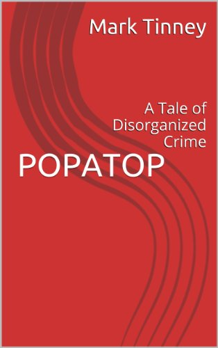 Bargain eBook Hunter: We Hunt for Free & Bargain eBooks So You Don't Have To! -- A HotZippy Website: Today's Readers for Tomorrow's Bestsellers! © -- Bargain eBook Hunter proudly presents: POPATOP: A Tale of Disorganized Crime by Mark Tinney!