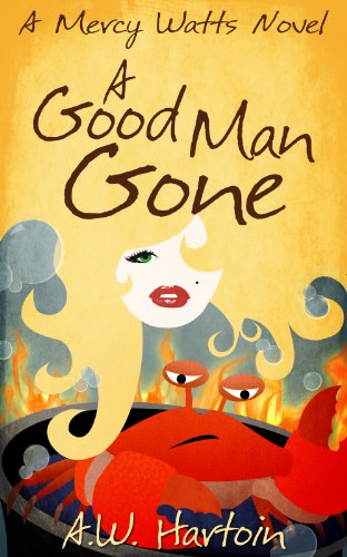 Bargain eBook Hunter: We Hunt for Free & Bargain eBooks So You Don't Have To! -- A HotZippy Website: Today's Readers for Tomorrow's Bestsellers! © -- Bargain eBook Hunter proudly presents: A Good Man Gone (Mercy Watts Mysteries) by A.W. Hartoin!