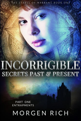 Bargain eBook Hunter: We Hunt for Free & Bargain eBooks So You Don't Have To! -- A HotZippy Website: Today's Readers for Tomorrow's Bestsellers! © -- Bargain eBook Hunter proudly presents: Incorrigible: Secrets Past & Present - Part One / Entrapments (The Staves of Warrant) by Morgen Rich!