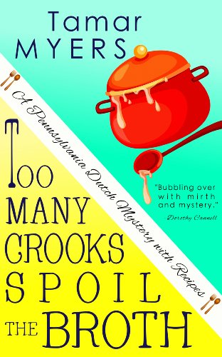 Bargain eBook Hunter: We Hunt for Free & Bargain eBooks So You Don't Have To! -- A HotZippy Website: Today's Readers for Tomorrow's Bestsellers! © -- Bargain eBook Hunter proudly presents: Too Many Crooks Spoil the Broth (An Amish Bed and Breakfast Mystery with Recipes (PennDutch #1)) by Tamar Myers!