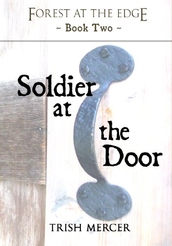 Bargain eBook Hunter: We Hunt for Free & Bargain eBooks So You Don't Have To! -- A HotZippy Website: Today's Readers for Tomorrow's Bestsellers! © -- Bargain eBook Hunter proudly presents: Soldier at the Door (Forest at the Edge) by Trish Mercer!