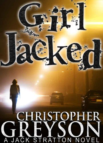 Bargain eBook Hunter: We Hunt for Free & Bargain eBooks So You Don't Have To! -- A HotZippy Website: Today's Readers for Tomorrow's Bestsellers! © -- Bargain eBook Hunter proudly presents: Girl Jacked (A Jack Stratton Novel) by Christopher Greyson!
