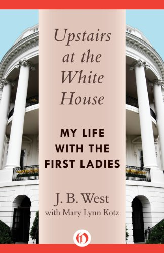 Bargain eBook Hunter: We Hunt for Free & Bargain eBooks So You Don't Have To! -- A HotZippy Website: Today's Readers for Tomorrow's Bestsellers! © -- Bargain eBook Hunter proudly presents: Upstairs at the White House: My Life with the First Ladies by J. B. West!