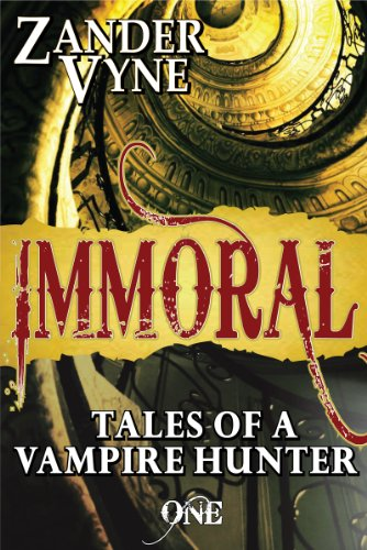 Bargain eBook Hunter: We Hunt for Free & Bargain eBooks So You Don't Have To! -- A HotZippy Website: Today's Readers for Tomorrow's Bestsellers! © -- Bargain eBook Hunter proudly presents: Immoral (Tales of a Vampire Hunter #1) by Zander Vyne!