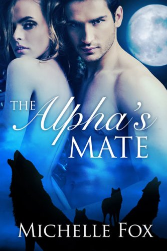 Bargain eBook Hunter: We Hunt for Free & Bargain eBooks So You Don't Have To! -- A HotZippy Website: Today's Readers for Tomorrow's Bestsellers! © -- Bargain eBook Hunter proudly presents: The Alpha's Mate (Werewolf Romance) by Michelle Fox!