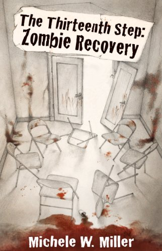 Bargain eBook Hunter: We Hunt for Free & Bargain eBooks So You Don't Have To! -- A HotZippy Website: Today's Readers for Tomorrow's Bestsellers! © -- Bargain eBook Hunter proudly presents: The Thirteenth Step:  Zombie Recovery by Michele W. Miller!