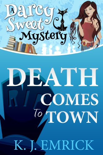 Bargain eBook Hunter: We Hunt for Free & Bargain eBooks So You Don't Have To! -- A HotZippy Website: Today's Readers for Tomorrow's Bestsellers! © -- Bargain eBook Hunter proudly presents: Death Comes to Town (A Darcy Sweet Cozy Mystery) by K.J. Emrick!