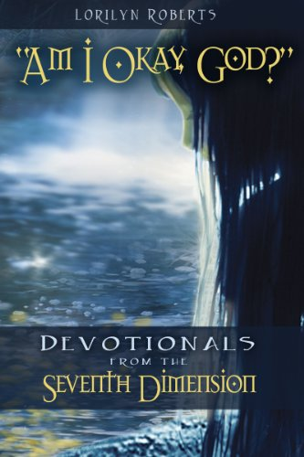 Bargain eBook Hunter: We Hunt for Free & Bargain eBooks So You Don't Have To! -- A HotZippy Website: Today's Readers for Tomorrow's Bestsellers! © -- Bargain eBook Hunter proudly presents: Am I Okay, God?: Devotionals from the Seventh Dimension by Lorilyn Roberts!
