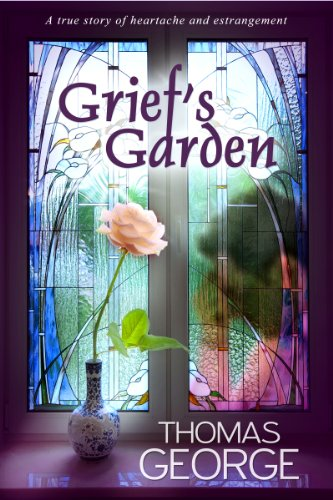 Bargain eBook Hunter: We Hunt for Free & Bargain eBooks So You Don't Have To! -- A HotZippy Website: Today's Readers for Tomorrow's Bestsellers! © -- Bargain eBook Hunter proudly presents: Grief's Garden:  A True Story of Heartache and Estrangement by Thomas George!