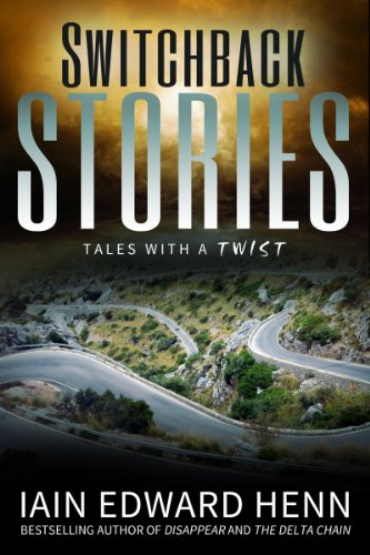 Bargain eBook Hunter: We Hunt for Free & Bargain eBooks So You Don't Have To! -- A HotZippy Website: Today's Readers for Tomorrow's Bestsellers! © -- Bargain eBook Hunter proudly presents: Switchback Stories by Iain Edward Henn!