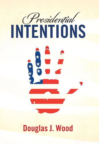 Bargain eBook Hunter: We Hunt for Free & Bargain eBooks So You Don't Have To! -- A HotZippy Website: Today's Readers for Tomorrow's Bestsellers! © -- Bargain eBook Hunter proudly presents: Presidential Intentions by Douglas J Wood!